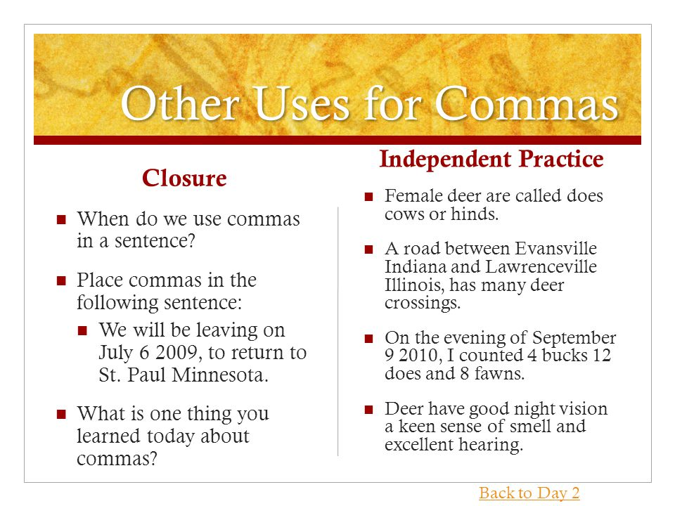 Other Uses for Commas Closure When do we use commas in a sentence.