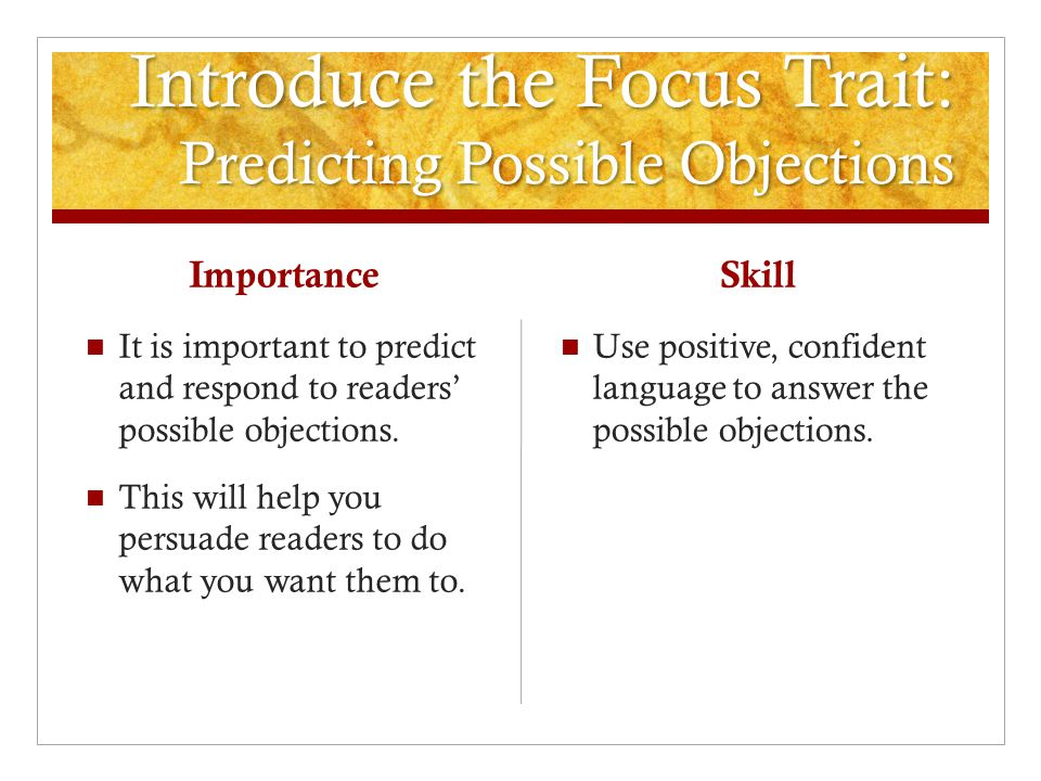 Introduce the Focus Trait: Predicting Possible Objections Importance It is important to predict and respond to readers' possible objections.