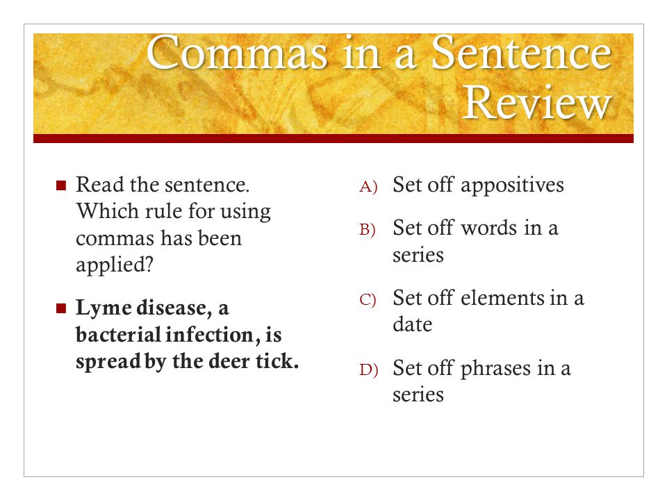 Commas in a Sentence Review Read the sentence. Which rule for using commas has been applied.