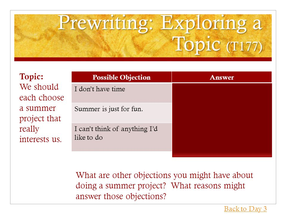 Prewriting: Exploring a Topic (T177) Possible ObjectionAnswer I don't have timeTwo months is plenty of time to complete a project.