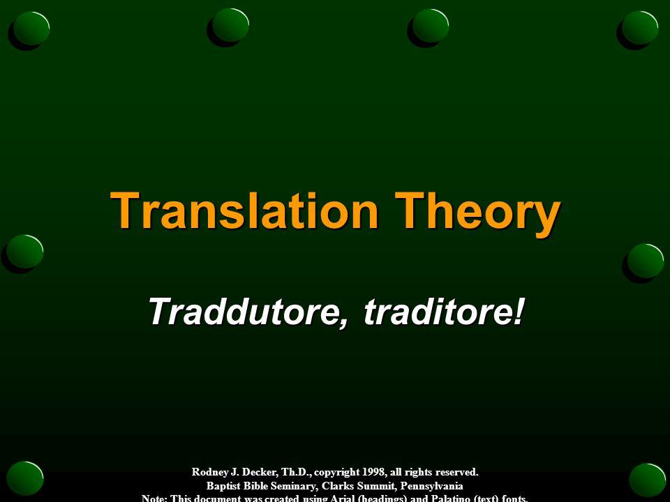 Translation Theory Traddutore, traditore. Rodney J.