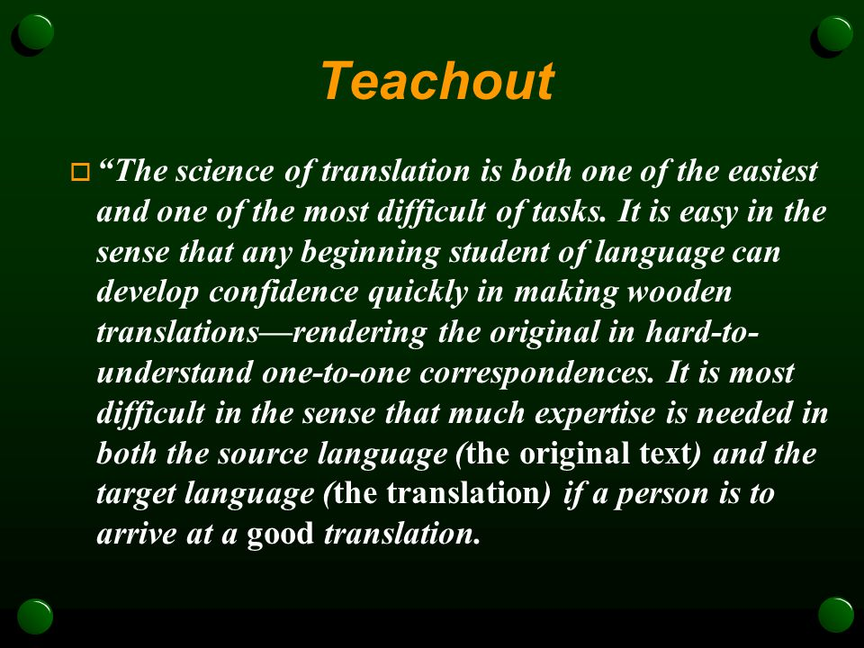 Teachout  The science of translation is both one of the easiest and one of the most difficult of tasks.