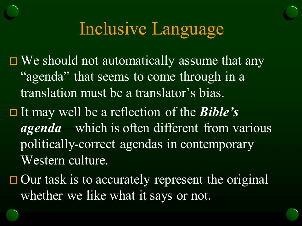 Inclusive Language  We should not automatically assume that any agenda that seems to come through in a translation must be a translator's bias.