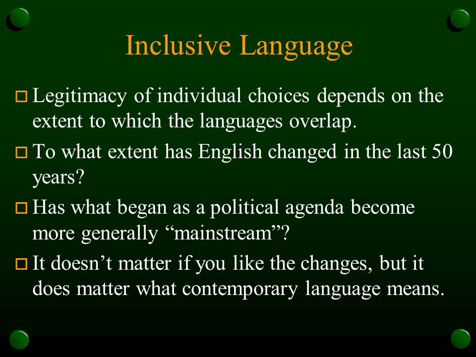 Inclusive Language  Legitimacy of individual choices depends on the extent to which the languages overlap.