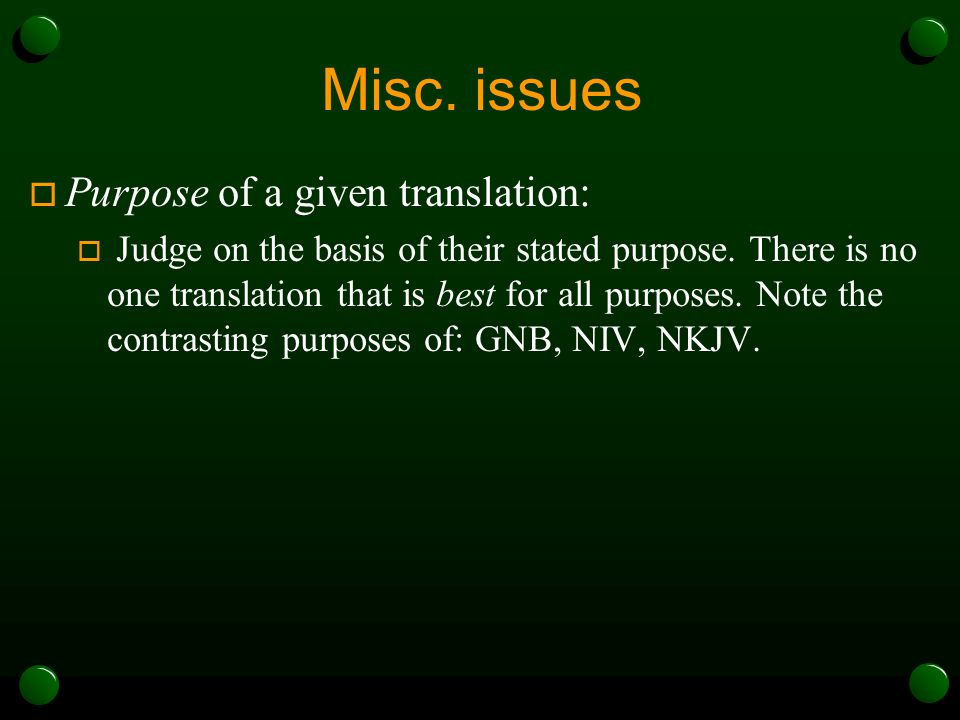 Misc. issues  Purpose of a given translation:  Judge on the basis of their stated purpose.