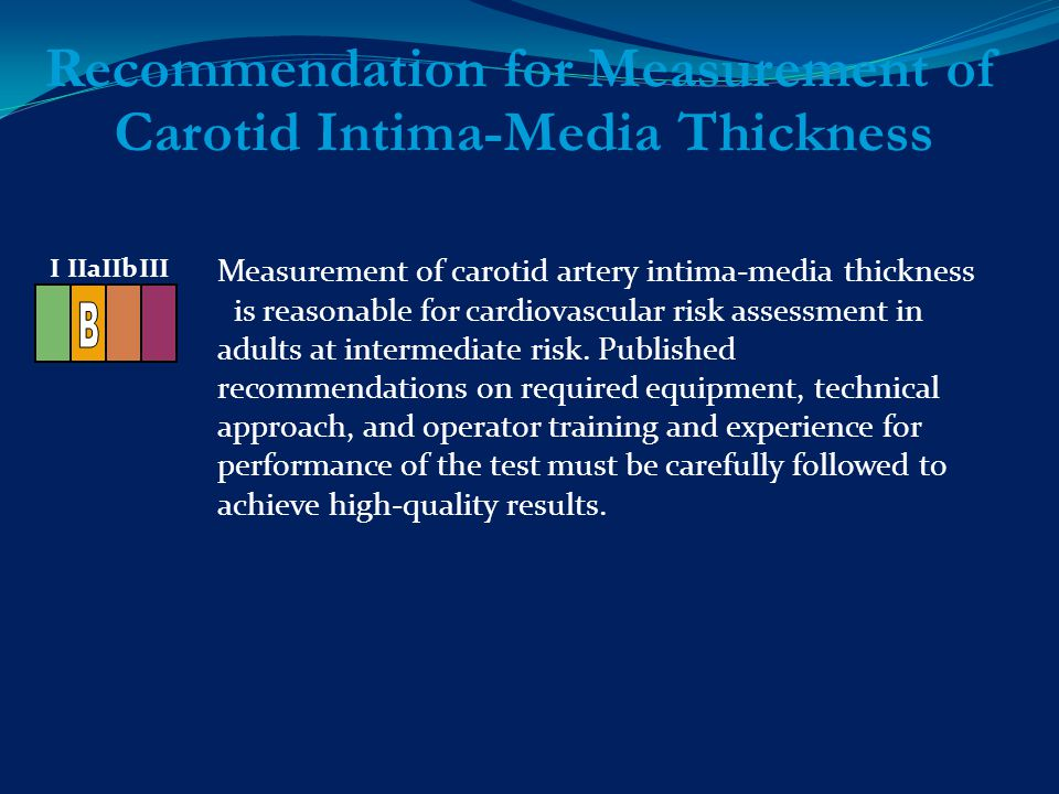 Measurement of carotid artery intima-media thickness is reasonable for cardiovascular risk assessment in adults at intermediate risk.