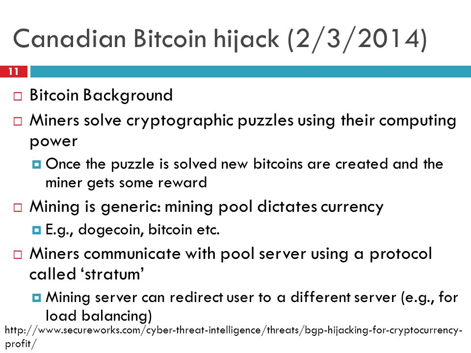 Canadian Bitcoin hijack (2/3/2014) 11  Bitcoin Background  Miners solve cryptographic puzzles using their computing power  Once the puzzle is solve