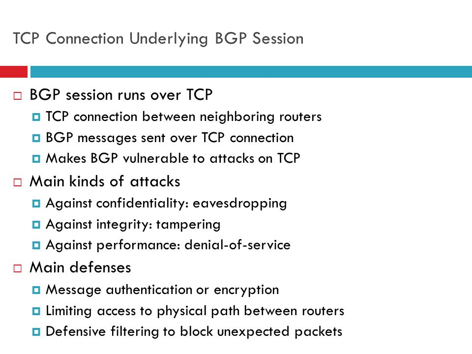 24 TCP Connection Underlying BGP Session  BGP session runs over TCP  TCP connection between neighboring routers  BGP messages sent over TCP connect
