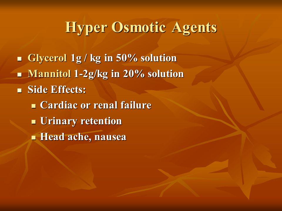 Hyper Osmotic Agents Glycerol 1g / kg in 50% solution Glycerol 1g / kg in 50% solution Mannitol 1-2g/kg in 20% solution Mannitol 1-2g/kg in 20% soluti