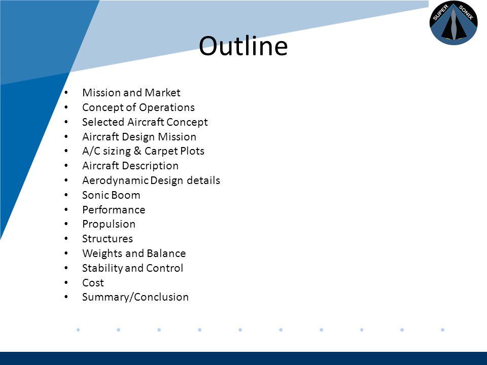 Company LOGO www.company.com Static Longitudinal Stability Neutral Point (X np ) – Subsonic = 25.4% MAC / 131 ft – Supersonic = 40.4% MAC / 139 ft Static Margin: – MTOW/Subsonic : 25.6% MAC – Start of Cruise: 31.2% MAC – Landing: 28.0% MAC