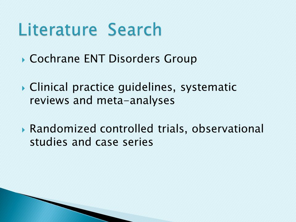  Cochrane ENT Disorders Group  Clinical practice guidelines, systematic reviews and meta-analyses  Randomized controlled trials, observational stud
