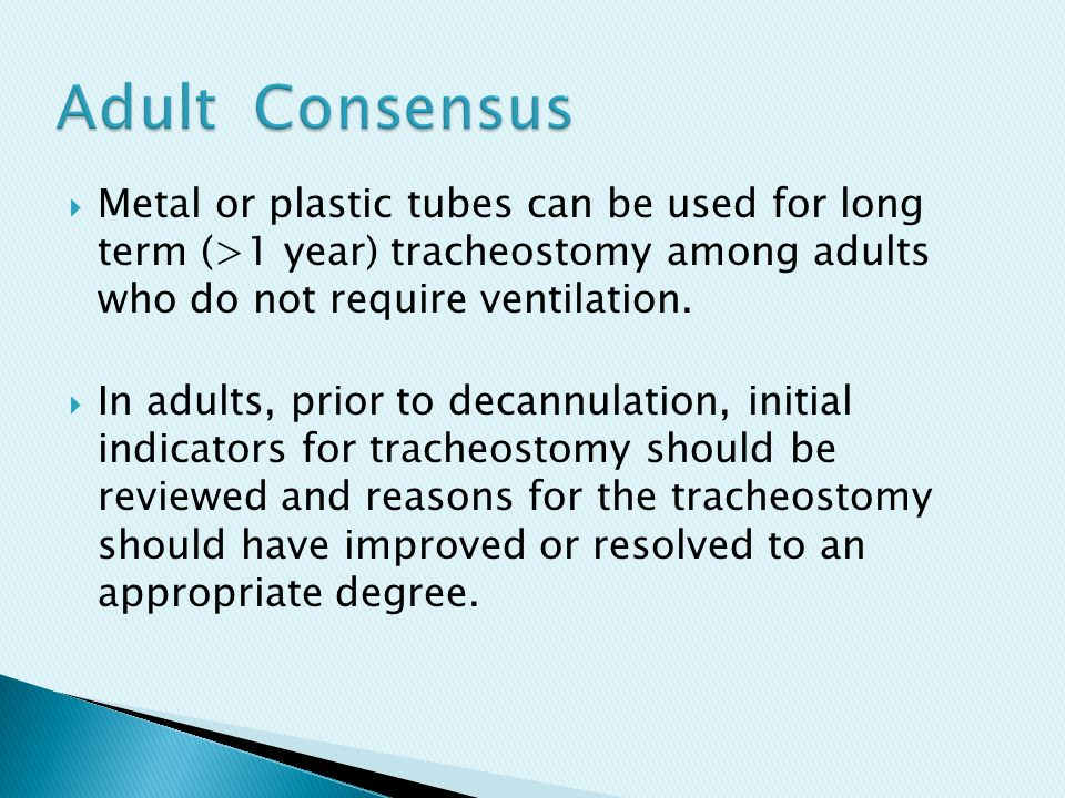  Metal or plastic tubes can be used for long term (>1 year) tracheostomy among adults who do not require ventilation.