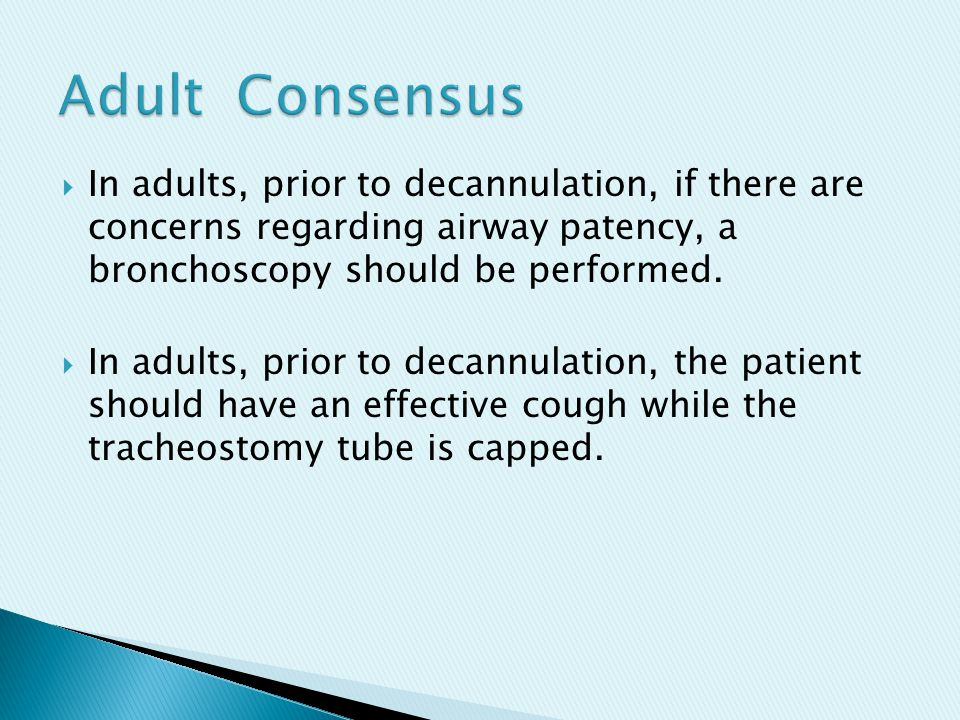  In adults, prior to decannulation, if there are concerns regarding airway patency, a bronchoscopy should be performed.