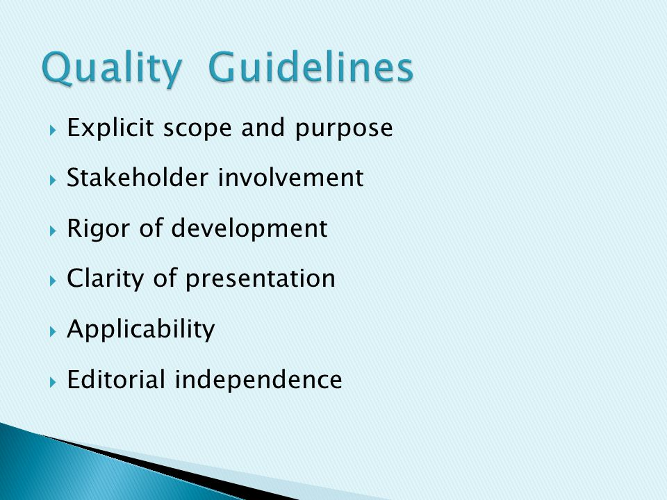  Explicit scope and purpose  Stakeholder involvement  Rigor of development  Clarity of presentation  Applicability  Editorial independence