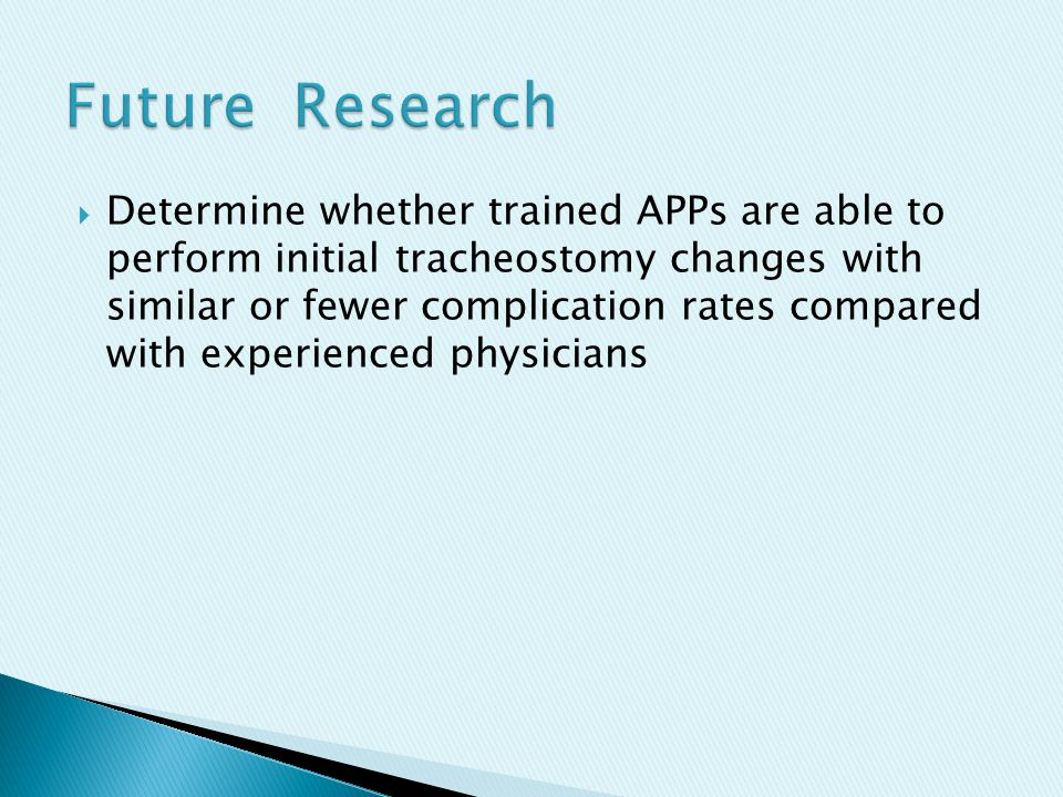  Determine whether trained APPs are able to perform initial tracheostomy changes with similar or fewer complication rates compared with experienced physicians