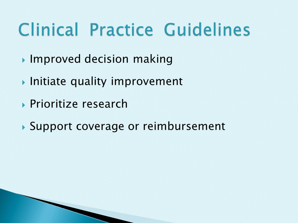  Improved decision making  Initiate quality improvement  Prioritize research  Support coverage or reimbursement