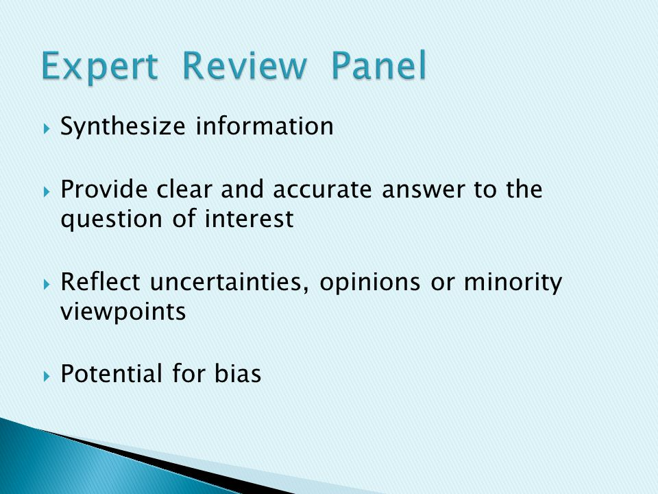 Synthesize information  Provide clear and accurate answer to the question of interest  Reflect uncertainties, opinions or minority viewpoints  Potential for bias