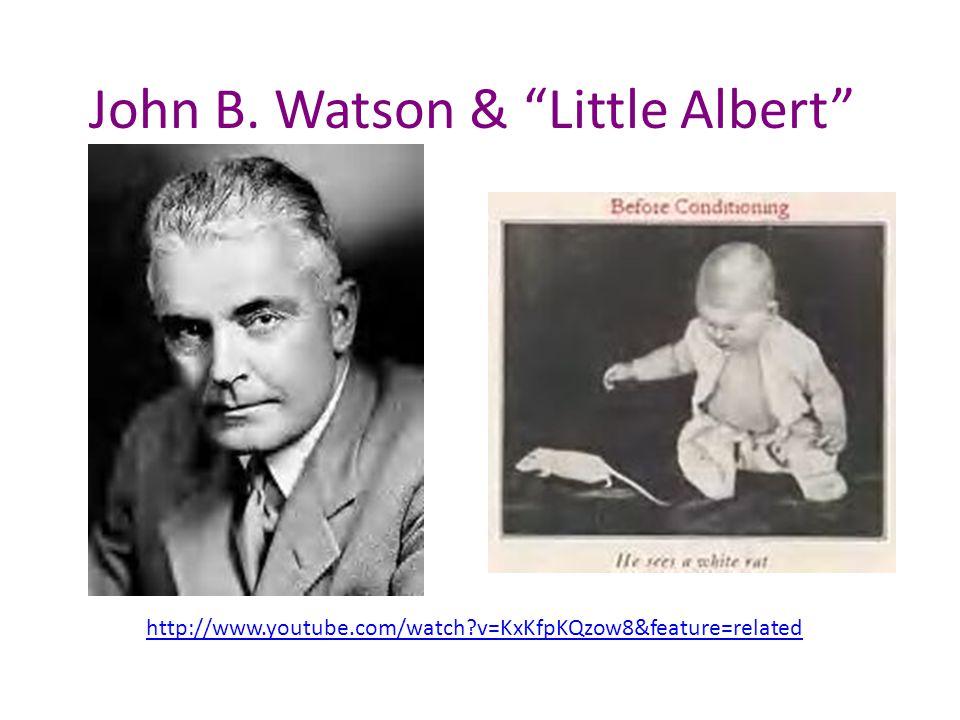 John B. Watson & Little Albert http://www.youtube.com/watch v=KxKfpKQzow8&feature=related