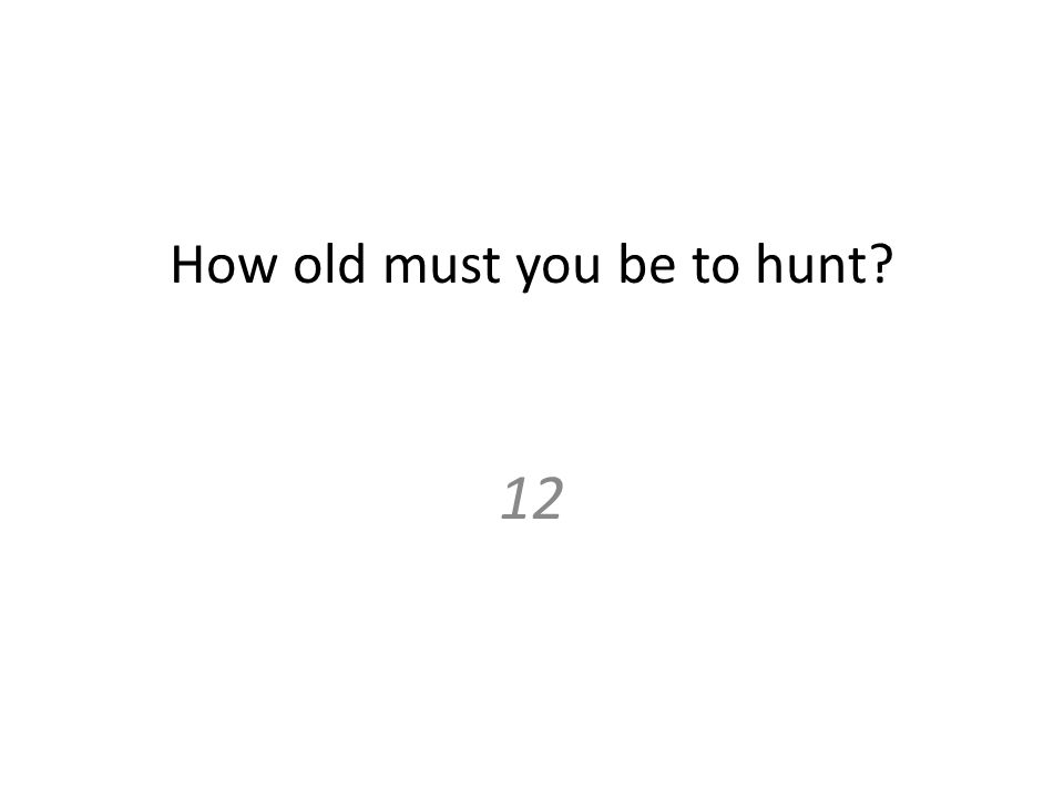 How old must you be to hunt 12