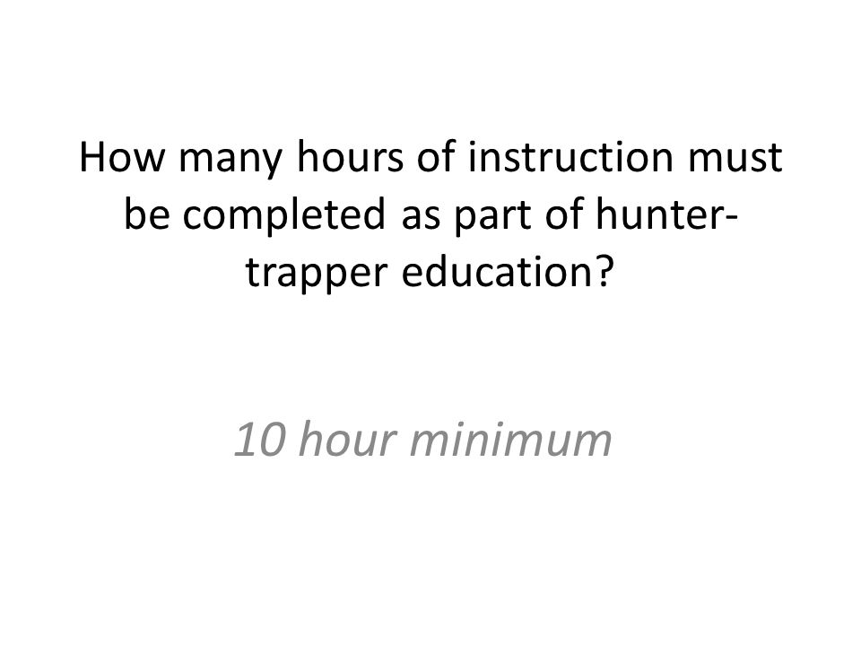 How many hours of instruction must be completed as part of hunter- trapper education.