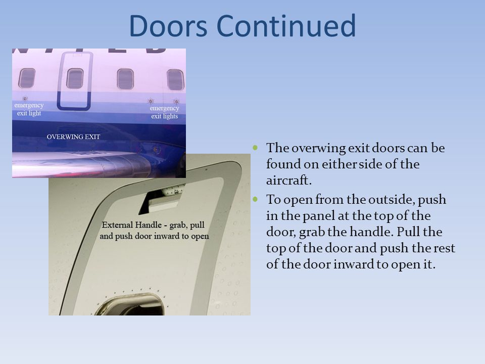 Doors Continued The overwing exit doors can be found on either side of the aircraft. To open from the outside, push in the panel at the top of the doo