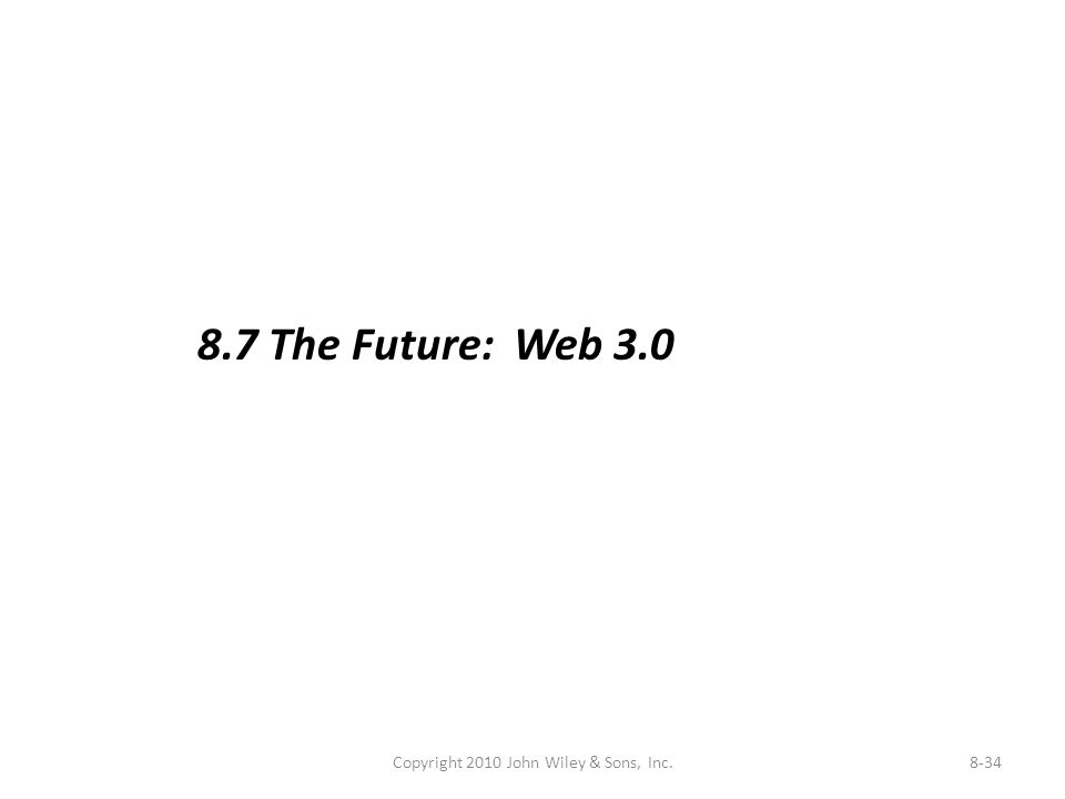 Copyright 2010 John Wiley & Sons, Inc.8-34 8.7 The Future: Web 3.0