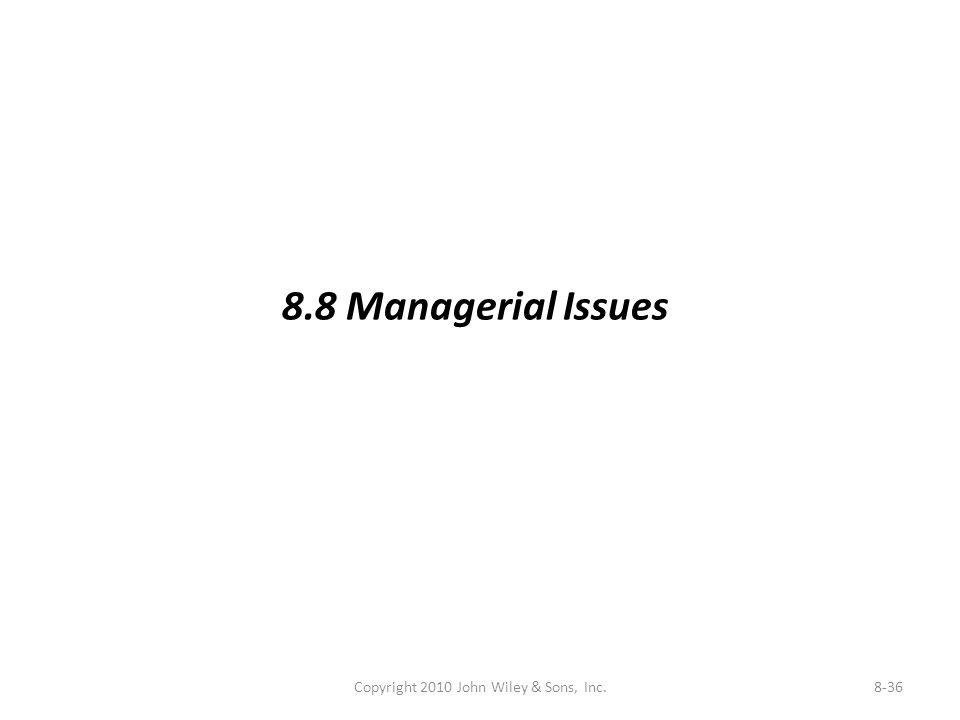 Copyright 2010 John Wiley & Sons, Inc.8-36 8.8 Managerial Issues