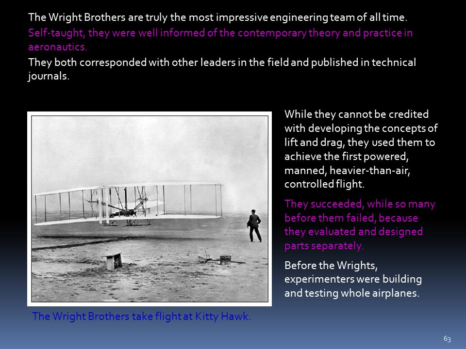63 The Wright Brothers take flight at Kitty Hawk. While they cannot be credited with developing the concepts of lift and drag, they used them to achie