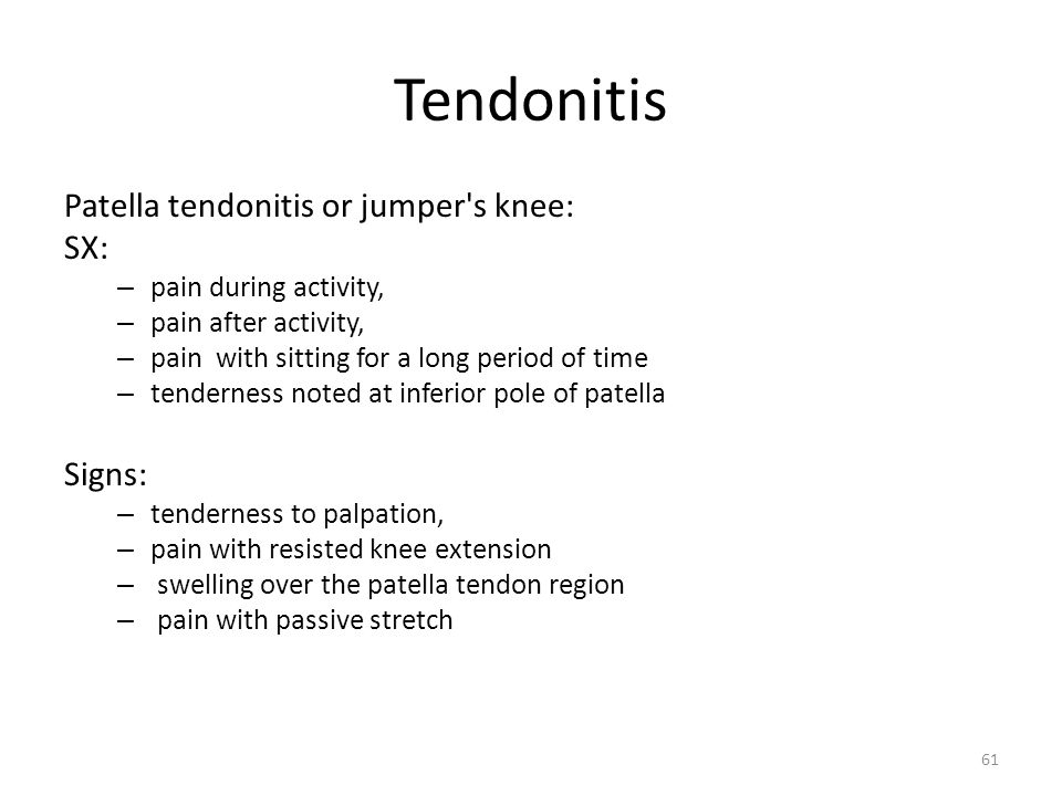 Tendonitis Patella tendonitis or jumper's knee: SX: – pain during activity, – pain after activity, – pain with sitting for a long period of time – ten