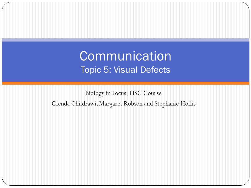 Biology in Focus, HSC Course Glenda Childrawi, Margaret Robson and Stephanie Hollis Communication Topic 5: Visual Defects