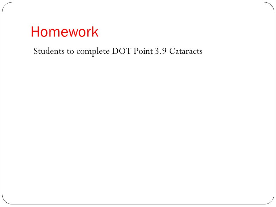Homework -Students to complete DOT Point 3.9 Cataracts