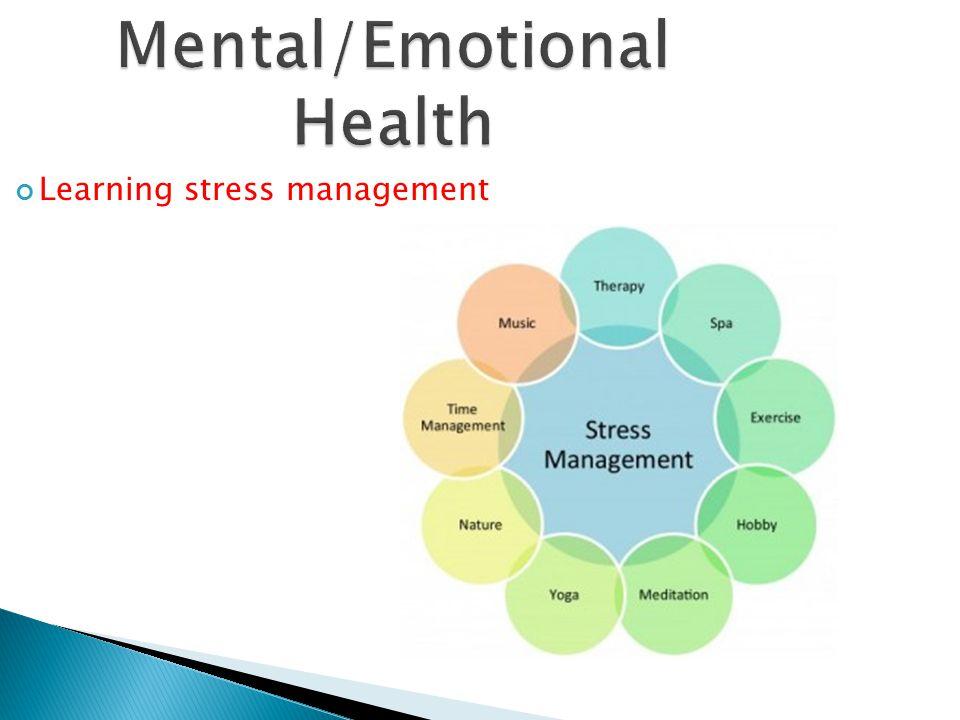 Mental/Emotional Health Learning stress management