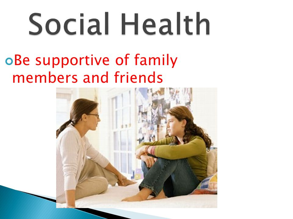 Social Health Be supportive of family members and friends