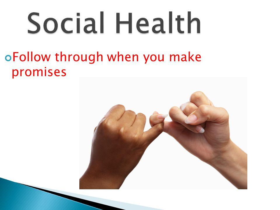 Social Health Follow through when you make promises