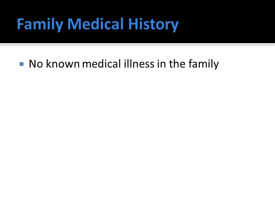  No known medical illness in the family