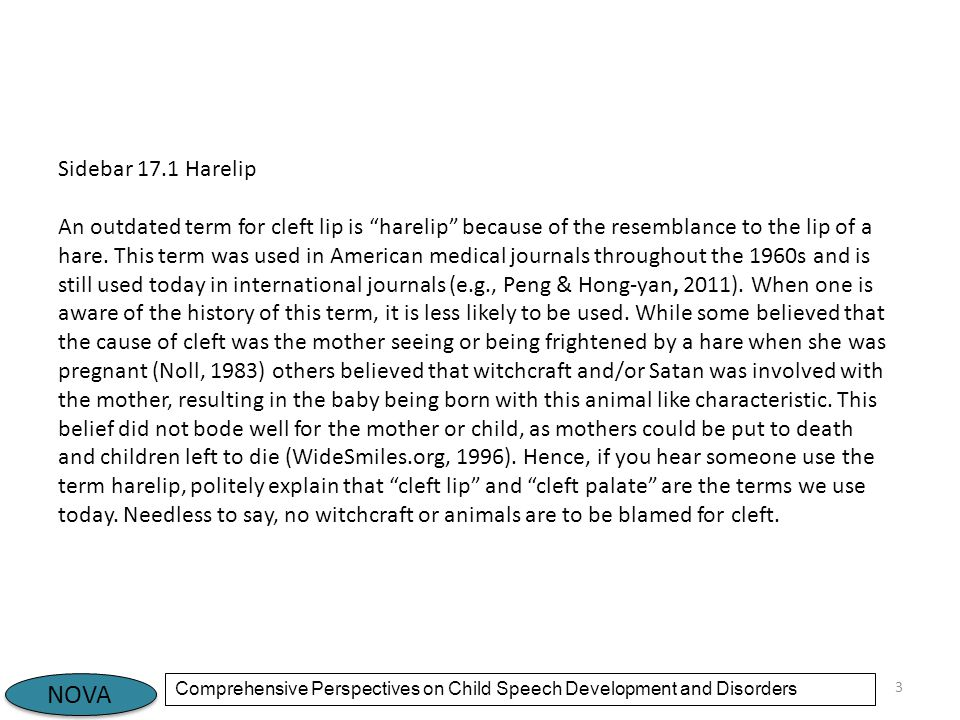 """NOVA Comprehensive Perspectives on Child Speech Development and Disorders 3 Sidebar 17.1 Harelip An outdated term for cleft lip is """"harelip"""" because o"""