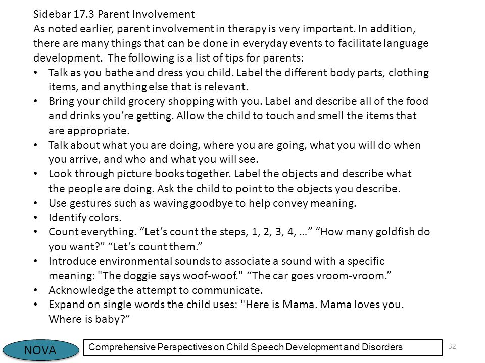 NOVA Comprehensive Perspectives on Child Speech Development and Disorders 32 Sidebar 17.3 Parent Involvement As noted earlier, parent involvement in therapy is very important.