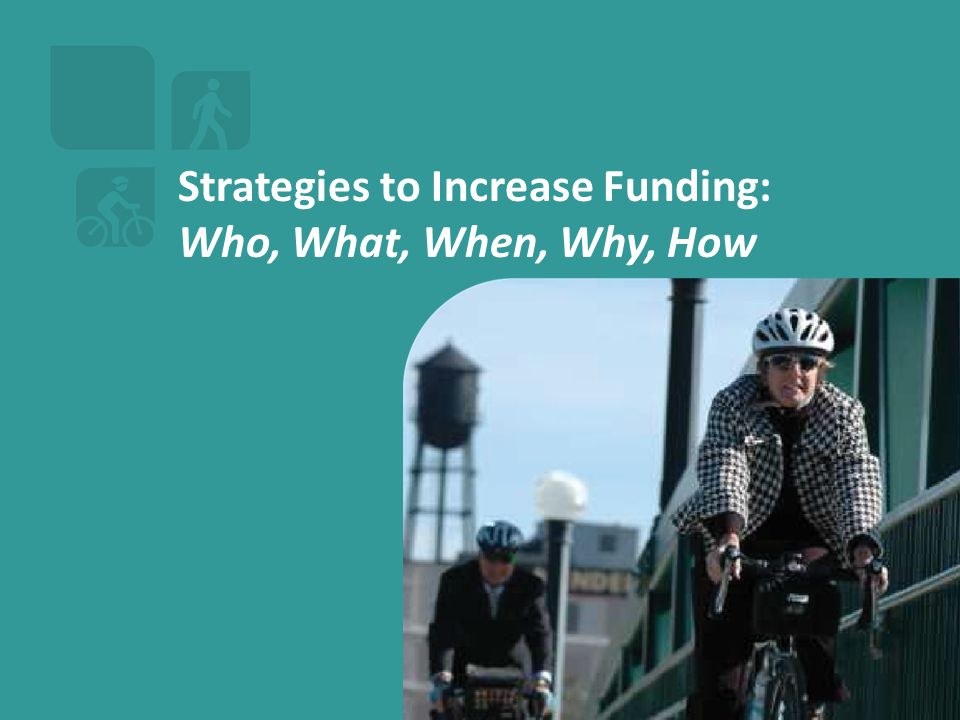 Strategies to Increase Funding: Who, What, When, Why, How