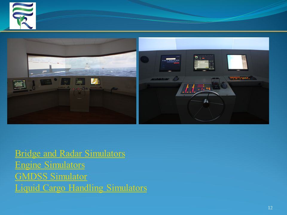 12 Bridge and Radar Simulators Engine Simulators GMDSS Simulator Liquid Cargo Handling Simulators