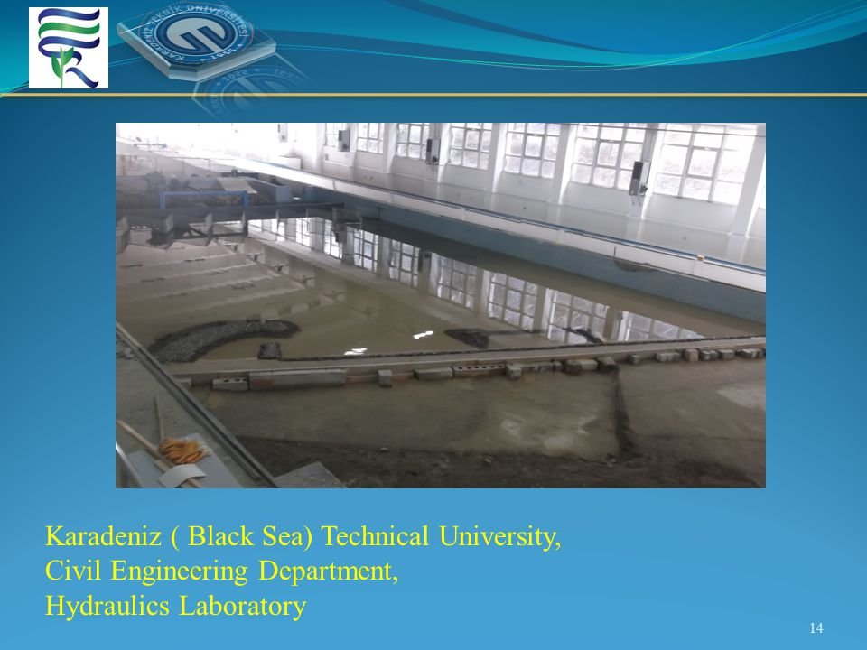 14 Karadeniz ( Black Sea) Technical University, Civil Engineering Department, Hydraulics Laboratory