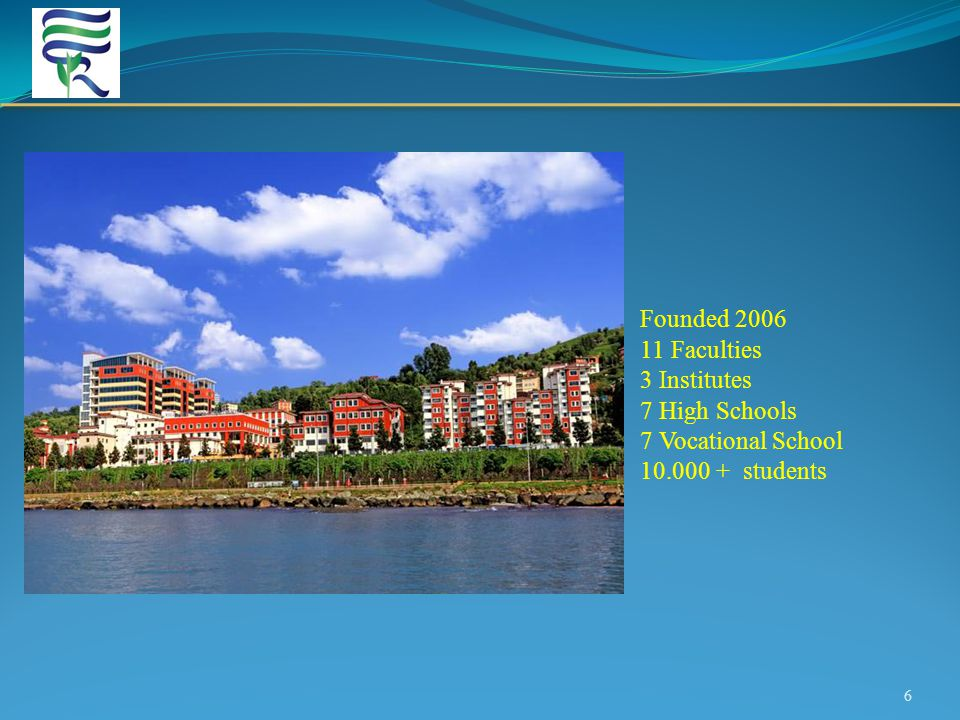 6 Founded 2006 11 Faculties 3 Institutes 7 High Schools 7 Vocational School 10.000 + students