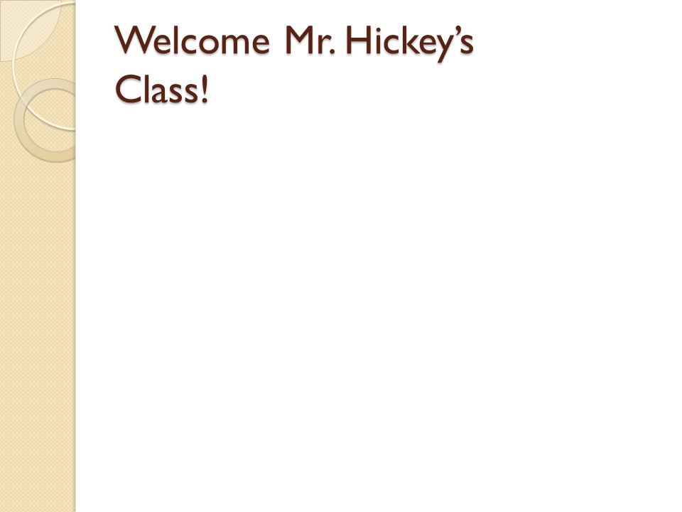 Welcome Mr. Hickey's Class!