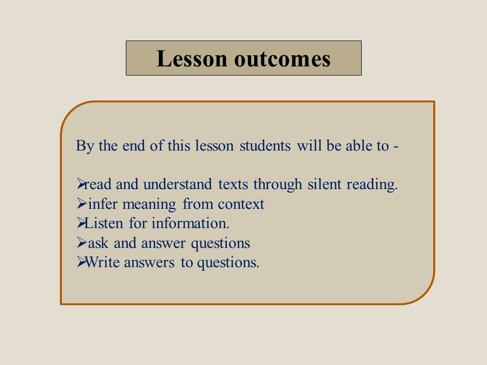 By the end of this lesson students will be able to -  read and understand texts through silent reading.