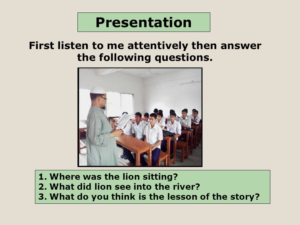 Presentation First listen to me attentively then answer the following questions.