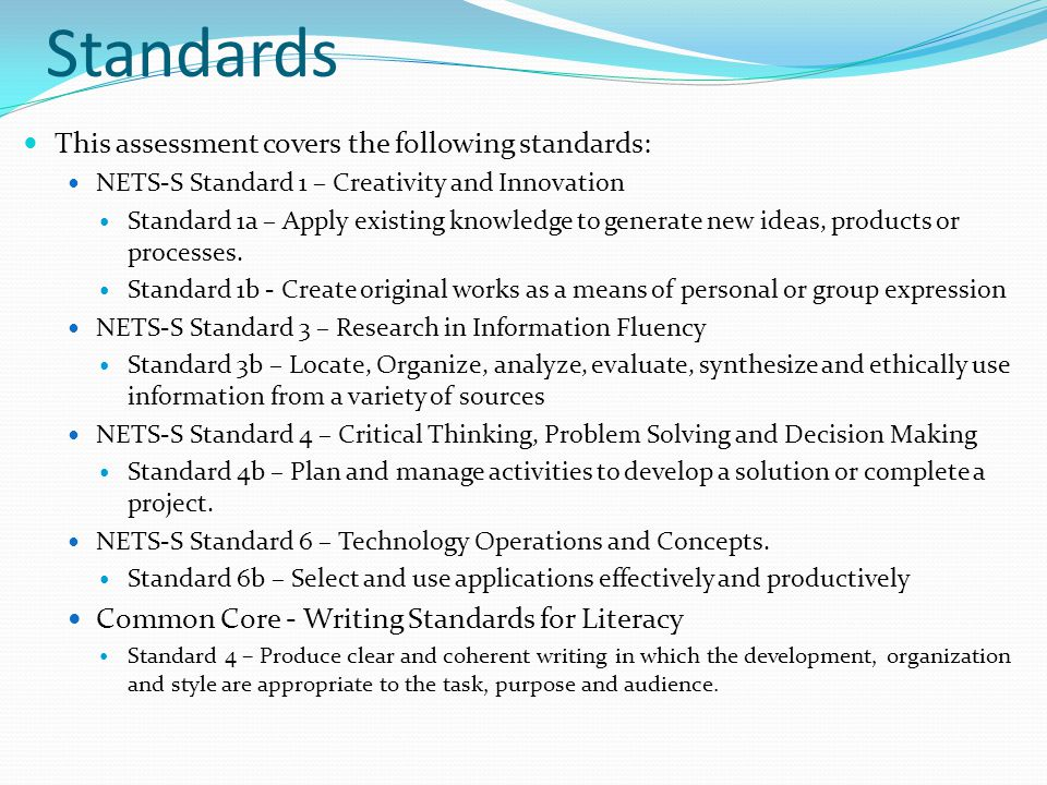 Standards This assessment covers the following standards: NETS-S Standard 1 – Creativity and Innovation Standard 1a – Apply existing knowledge to generate new ideas, products or processes.
