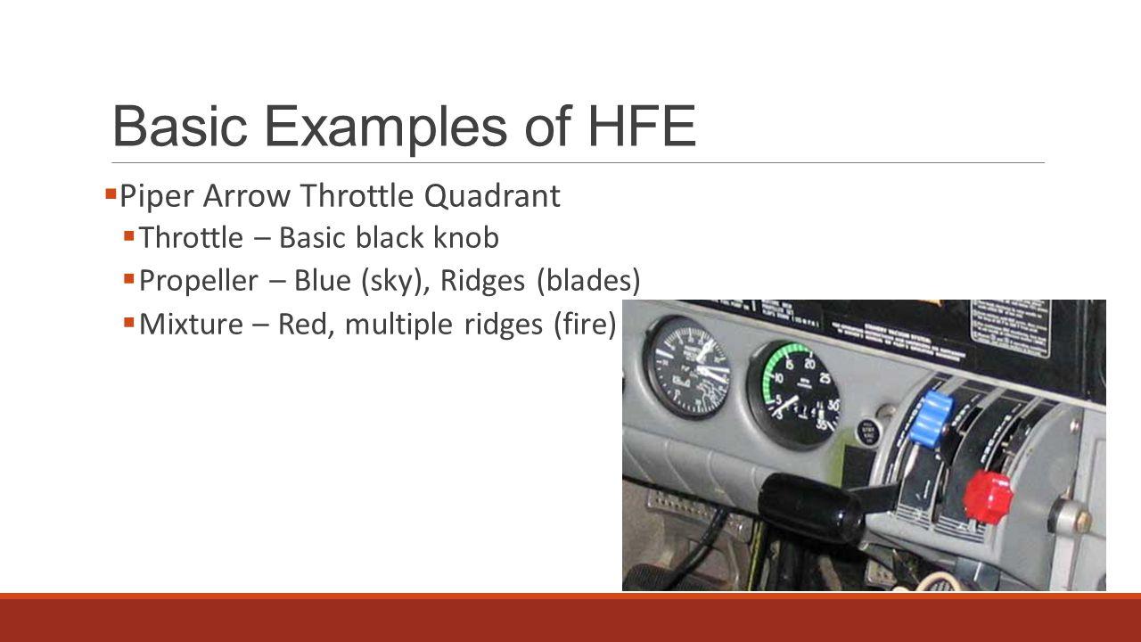  Piper Arrow Throttle Quadrant  Throttle – Basic black knob  Propeller – Blue (sky), Ridges (blades)  Mixture – Red, multiple ridges (fire)