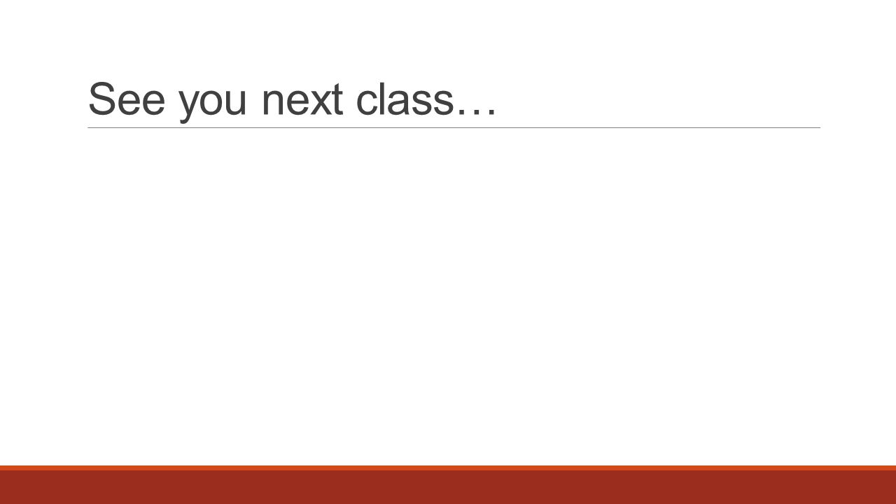 See you next class…
