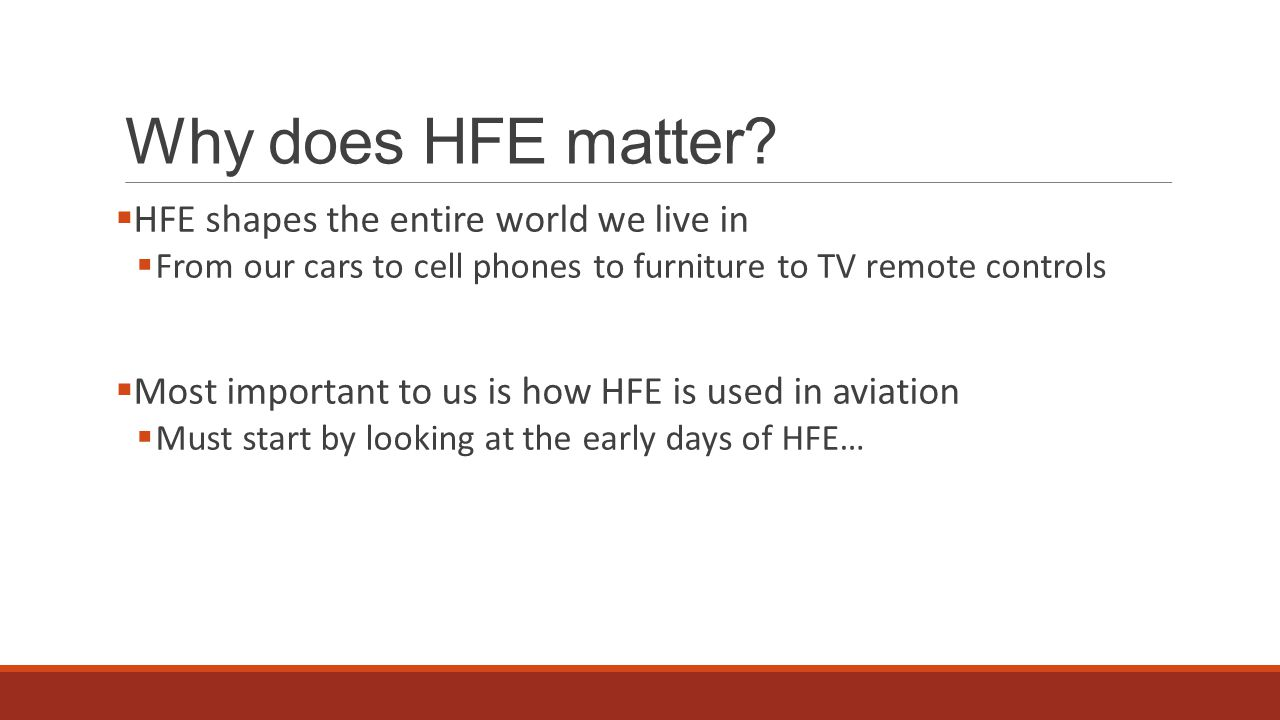 Why does HFE matter?  HFE shapes the entire world we live in  From our cars to cell phones to furniture to TV remote controls  Most important to us