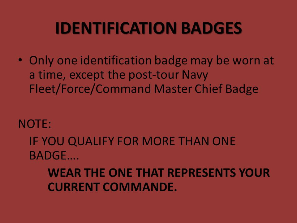 AUTHORIZED IDENTIFICATION BADGES Presidential Service Badge Vice Presidential Service Badge Office of Secretary of Defense Joint Chiefs of Staff Navy Fleet/Force/Command Master Chief Recruiting Command Career Counselor Recruit Division Commander Merchant Marine Service Emblem MAA/Law Enforcement Badge
