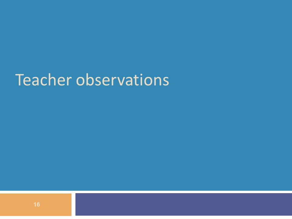 Teacher observations 16